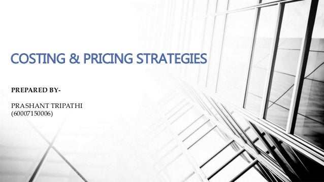 COSTING & PRICING STRATEGIES PREPARED BY- PRASHANT TRIPATHI (60007150006)