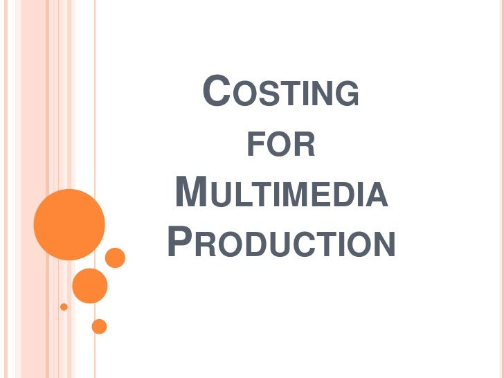 Costingfor Multimedia Production<br />