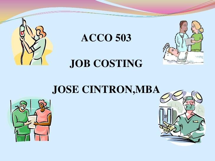 ACCO 503<br />JOB COSTING<br />JOSE CINTRON,MBA<br />