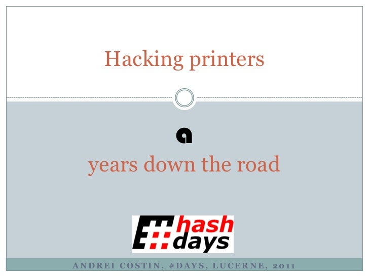 Hacking printers                a  years down the roadANDREI COSTIN, #DAYS, LUCERNE, 2011