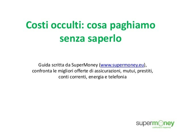 Costi occulti: cosa paghiamo senza saperlo Guida scritta da SuperMoney (www.supermoney.eu), confronta le migliori offerte ...