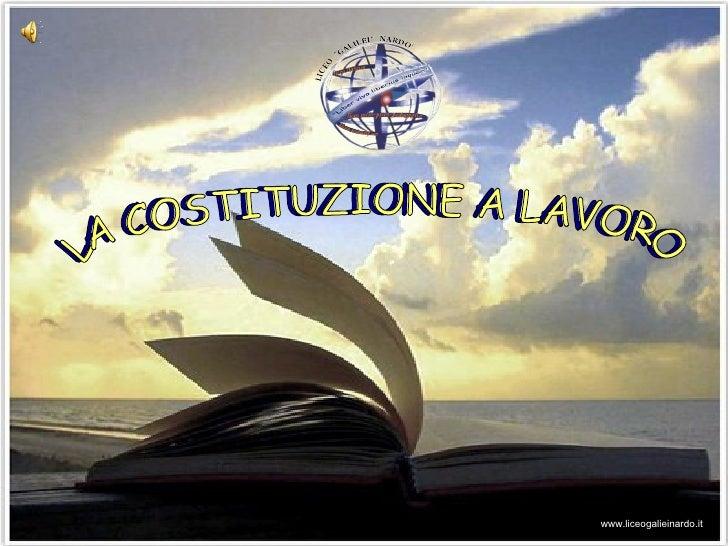 www.liceogalieinardo.it LA COSTITUZIONE A LAVORO LA COSTITUZIONE A LAVORO