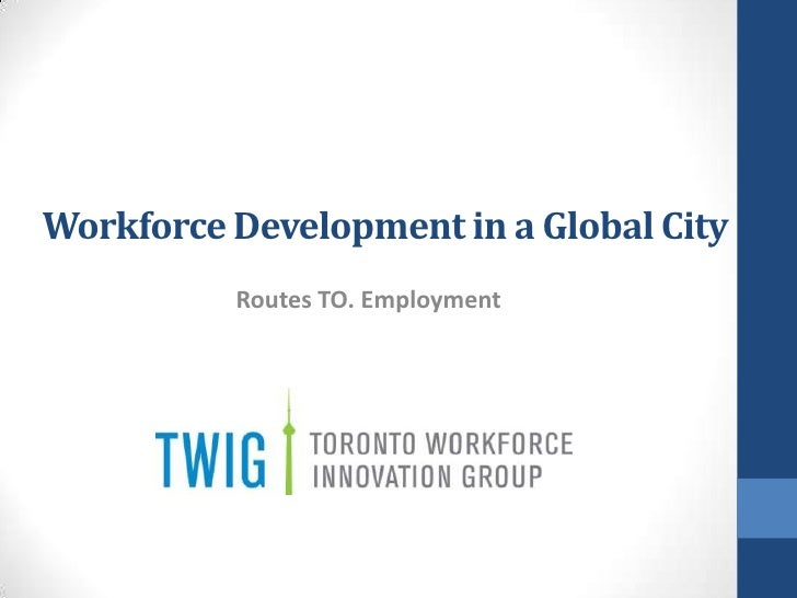 Workforce Development in a Global City          Routes TO. Employment