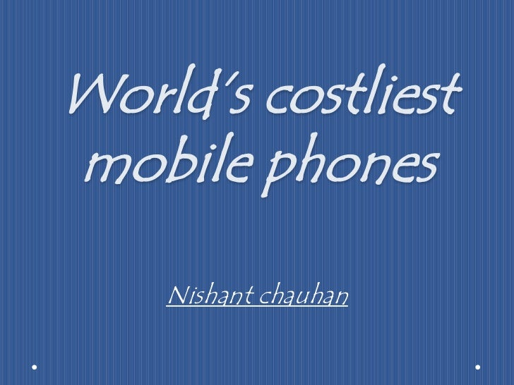 World's costliest mobile phones<br />Nishant chauhan<br />