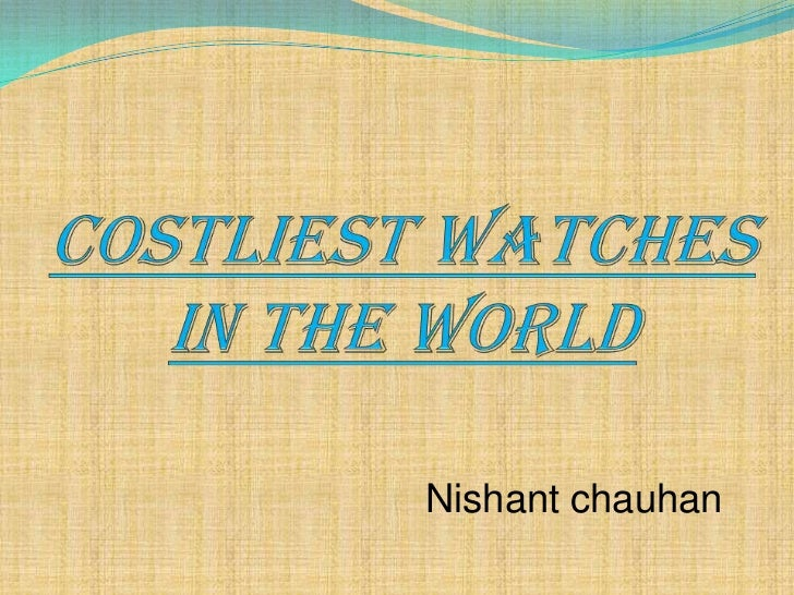 Costliest watches in the world<br />Nishant chauhan<br />