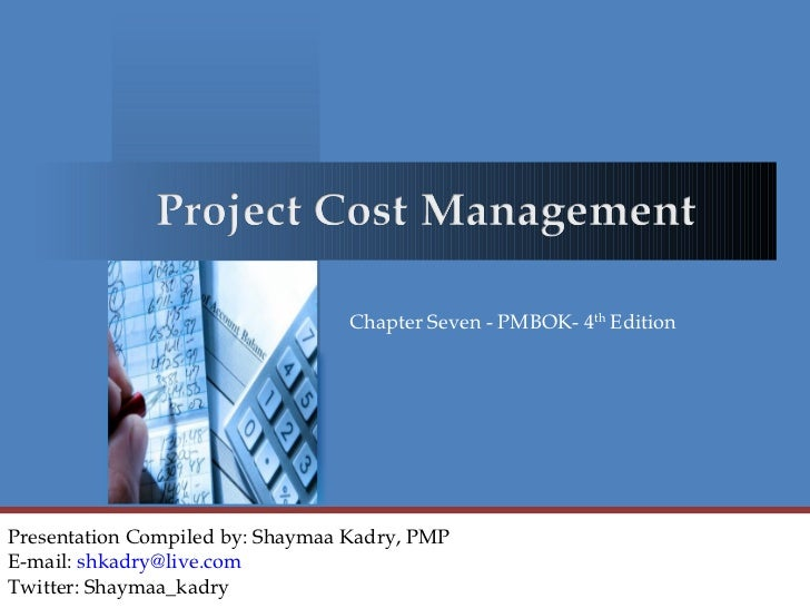 Chapter Seven - PMBOK- 4th EditionPresentation Compiled by: Shaymaa Kadry, PMPE-mail: shkadry@live.comTwitter: Shaymaa_kadry