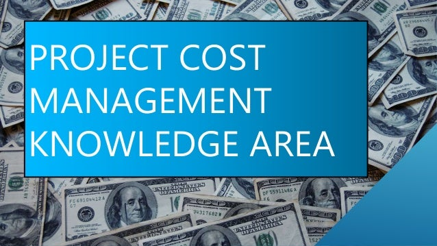 PROJECT COST MANAGEMENT KNOWLEDGE AREA