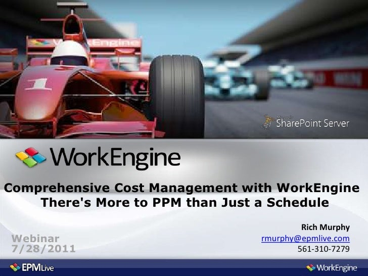 Comprehensive Cost Management with WorkEngine    Theres More to PPM than Just a Schedule                                  ...