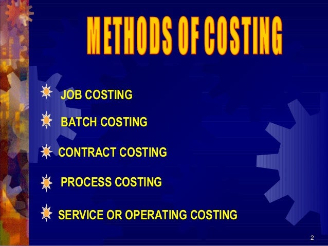 2 JOB COSTING PROCESS COSTING SERVICE OR OPERATING COSTING BATCH COSTING CONTRACT COSTING