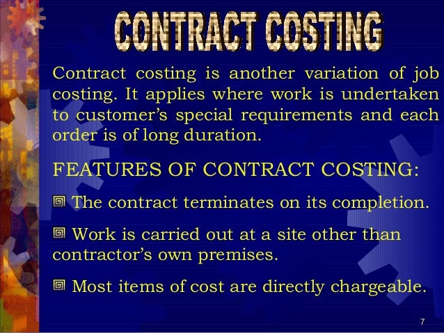 7 Contract costing is another variation of job costing. It applies where work is undertaken to customer's special requirem...