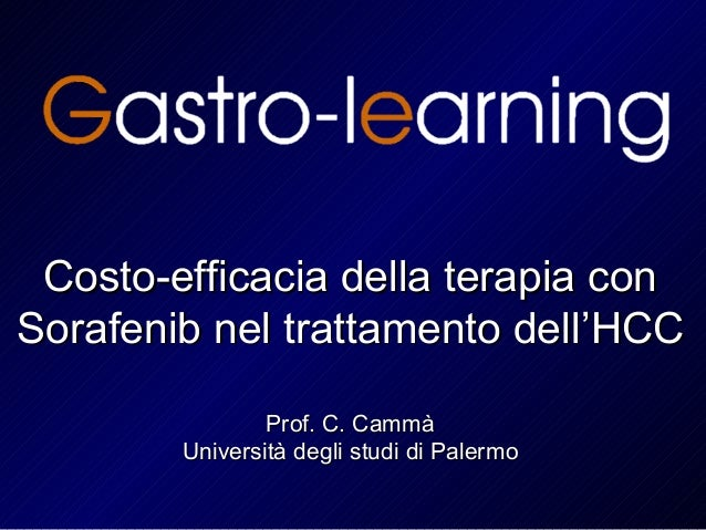 Costo-efficacia della terapia conSorafenib nel trattamento dell'HCC                Prof. C. Cammà        Università degli ...