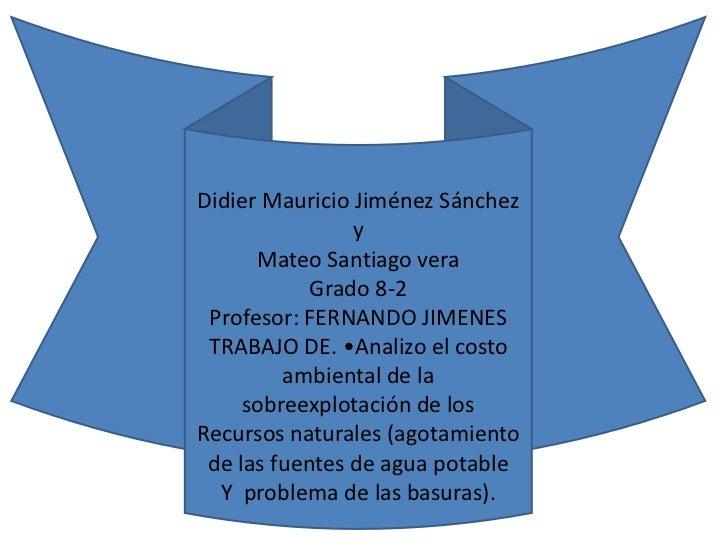 Didier Mauricio Jiménez Sánchez                y      Mateo Santiago vera            Grado 8-2 Profesor: FERNANDO JIMENES ...