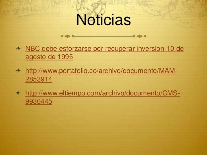 Noticias NBC debe esforzarse por recuperar inversion-10 de  agosto de 1995 http://www.portafolio.co/archivo/documento/MA...