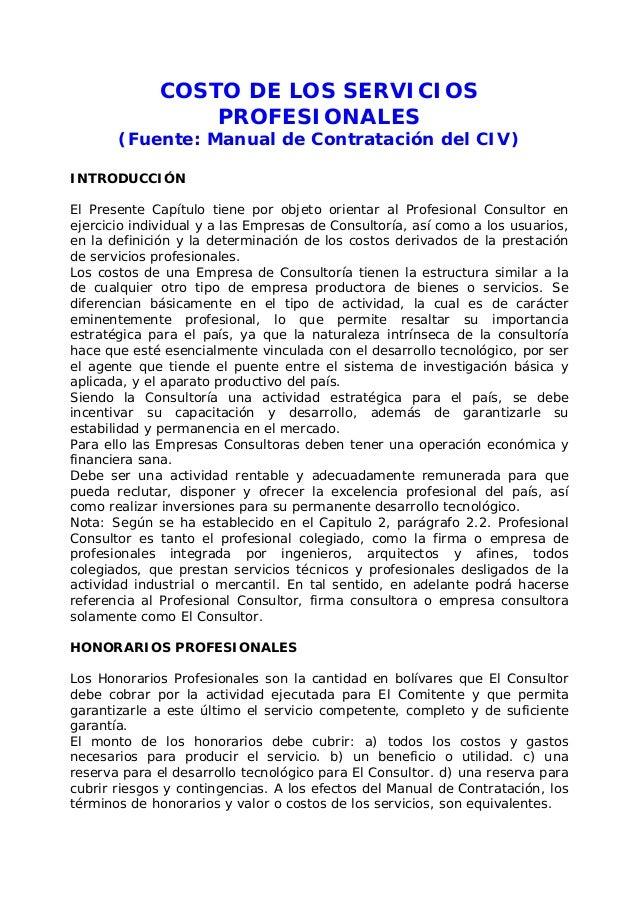 COSTO DE LOS SERVICIOS PROFESIONALES (Fuente: Manual de Contratación del CIV) INTRODUCCIÓN El Presente Capítulo tiene por ...