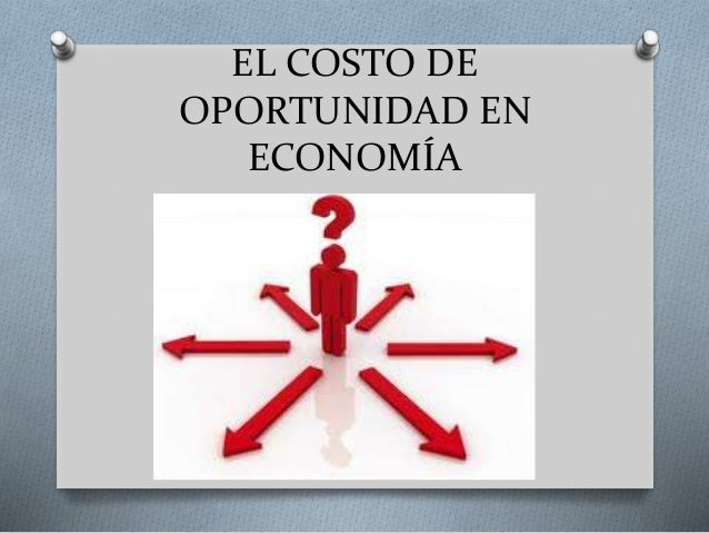EL COSTO DE OPORTUNIDAD EN ECONOMÍA