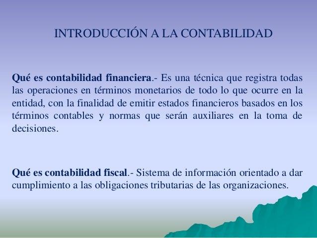 INTRODUCCIÓN A LA CONTABILIDADQué es contabilidad financiera.- Es una técnica que registra todaslas operaciones en término...