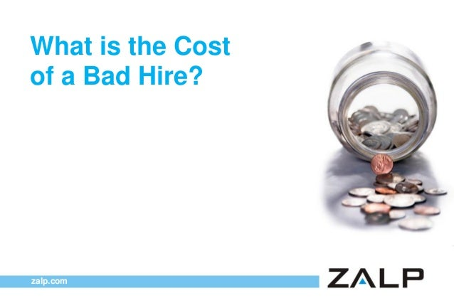 What is the Cost of a Bad Hire?  zalp.com
