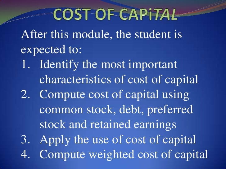 After this module, the student isexpected to:1. Identify the most important   characteristics of cost of capital2. Compute...