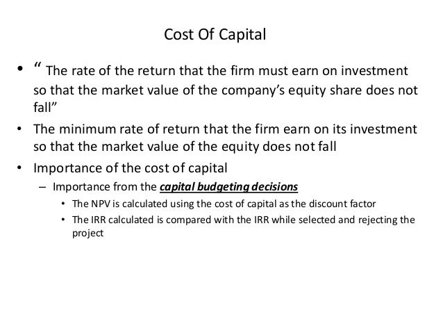 "Cost Of Capital • "" The rate of the return that the firm must earn on investment so that the market value of the company's..."