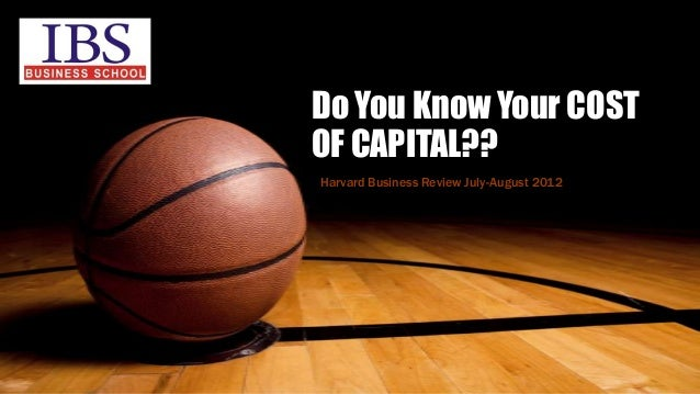 Do You Know Your COST OF CAPITAL?? Harvard Business Review July-August 2012