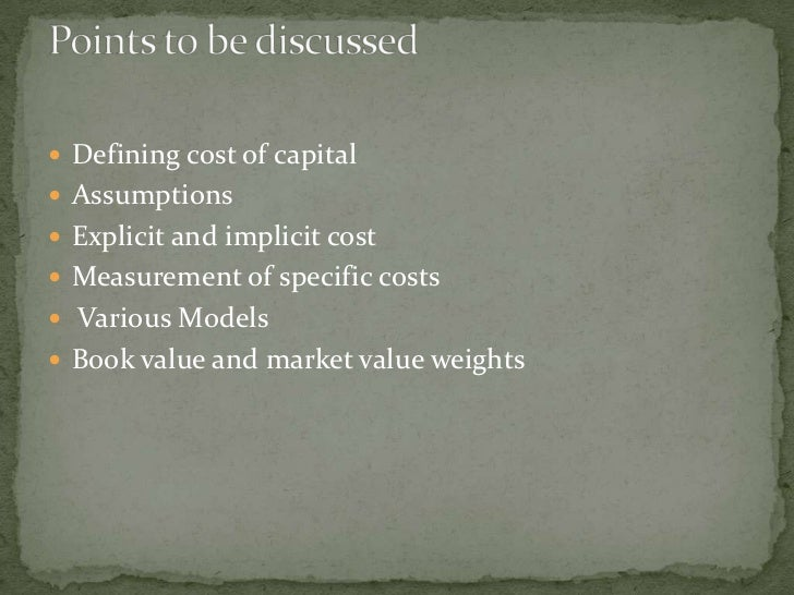 Defining cost of capital Assumptions Explicit and implicit cost Measurement of specific costs Various Models Book v...