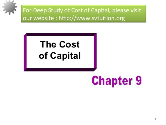 1The Costof CapitalFor Deep Study of Cost of Capital, please visitour website : http://www.svtuition.org
