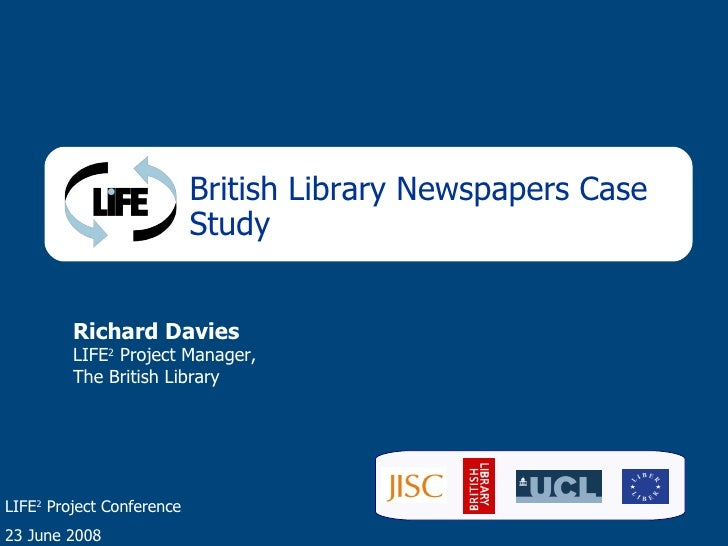 British Library Newspapers Case Study Richard Davies LIFE 2  Project Manager, The British Library LIFE 2  Project Conferen...