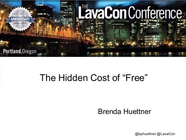 """The Hidden Cost of """"Free""""  Brenda Huettner @bphuettner @LavaCon"""