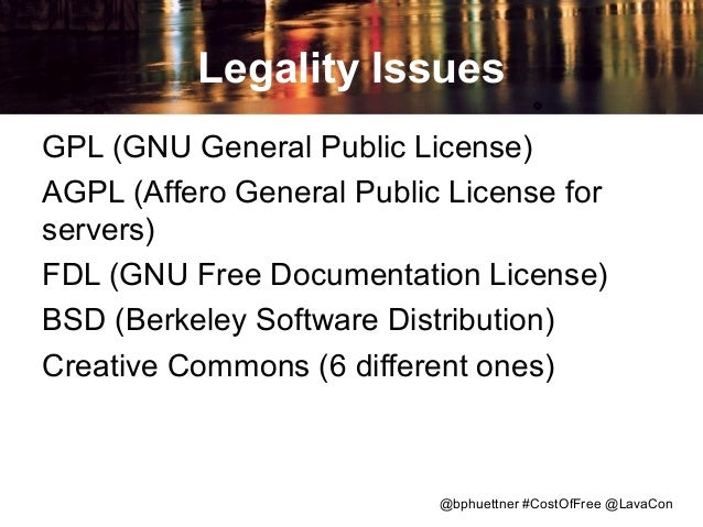 Legality Issues GPL (GNU General Public License) AGPL (Affero General Public License for servers) FDL (GNU Free Documentat...