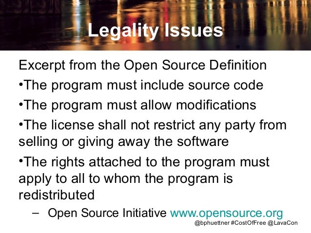 Legality Issues Excerpt from the Open Source Definition •The program must include source code •The program must allow modi...
