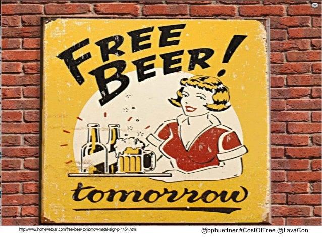 14  http://www.homewetbar.com/free-beer-tomorrow-metal-sign-p-1454.html  @bphuettner #CostOfFree @LavaCon