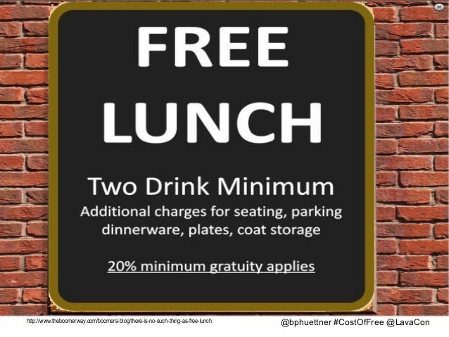 http://www.theboomerway.com/boomers-blog/there-is-no-such-thing-as-free-lunch  @bphuettner #CostOfFree @LavaCon