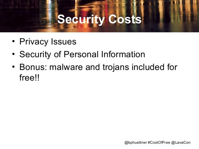 Security Costs • Privacy Issues • Security of Personal Information • Bonus: malware and trojans included for free!!  @bphu...