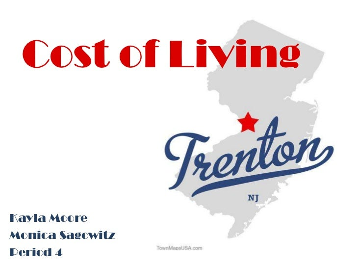 Cost of Living<br />Kayla Moore <br />Monica Sagowitz<br />Period 4<br />