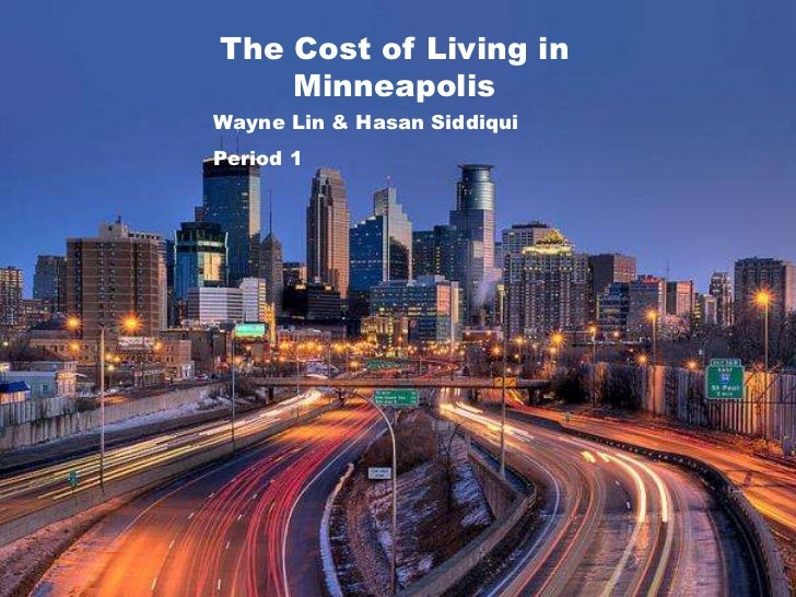 The Cost of Living in Minneapolis<br />Wayne Lin & Hasan Siddiqui <br />Period 1<br />M<br />I<br />N<br />N<br />E<br />A...