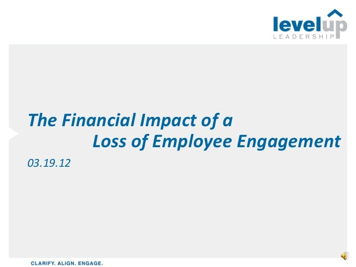 The Financial Impact of a        Loss of Employee Engagement03.19.12