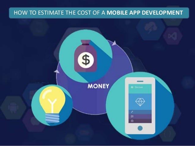 HOW TO ESTIMATE THE COST OF A MOBILE APP DEVELOPMENT