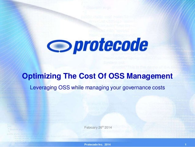 Protecode Inc. 2014 Optimizing The Cost Of OSS Management Leveraging OSS while managing your governance costs February 26t...