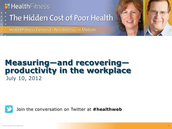 Measuring—and recovering—    productivity in the workplace     July 10, 2012                      Join the conversation on...