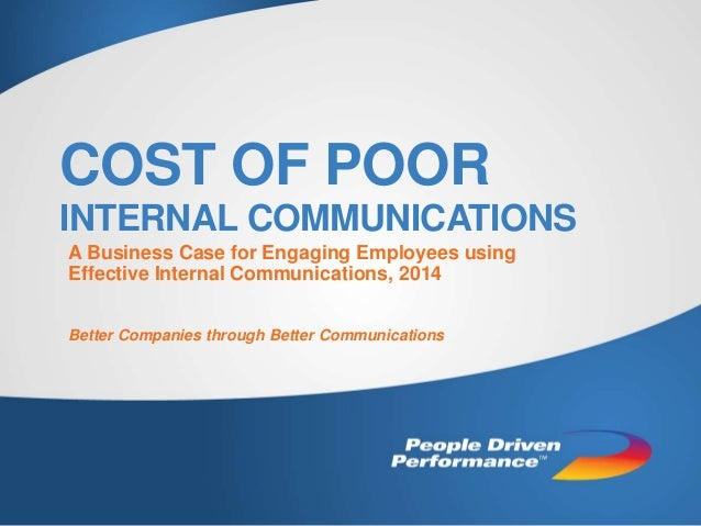 COST OF POOR INTERNAL COMMUNICATIONS A Business Case for Engaging Employees using Effective Internal Communications, 2014 ...