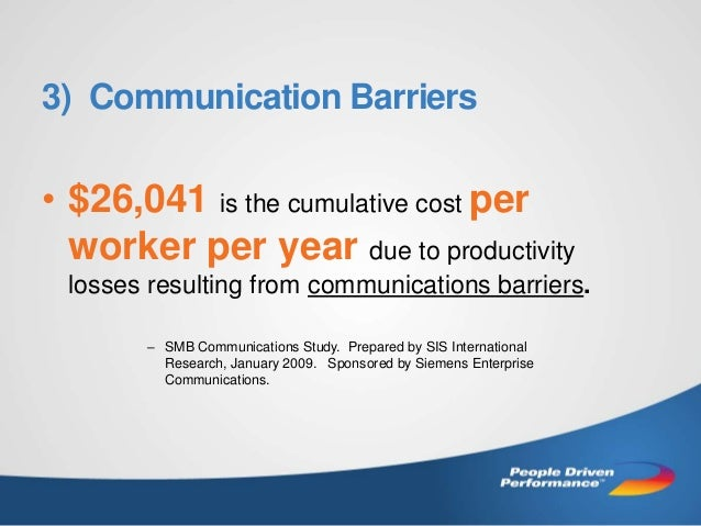 3) Communication Barriers  • $26,041 is the cumulative cost per worker per year due to productivity losses resulting from ...