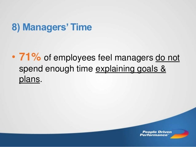 8) Managers' Time  • 71% of employees feel managers do not spend enough time explaining goals & plans.