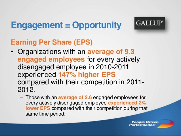 Engagement = Opportunity Earning Per Share (EPS) • Organizations with an average of 9.3 engaged employees for every active...