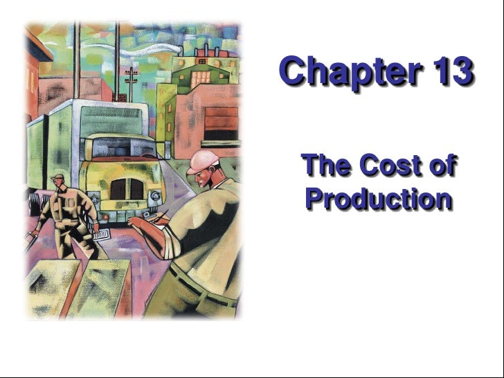 Chapter 13<br />The Cost of Production<br />