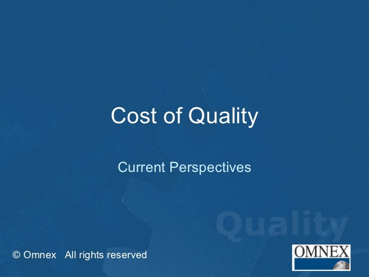 Cost of Quality Current Perspectives © Omnex  All rights reserved