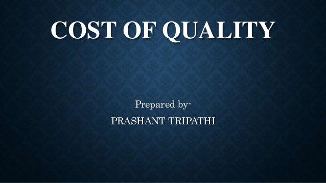 COST OF QUALITY Prepared by- PRASHANT TRIPATHI