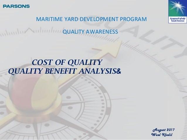 COST OF QUALITY &QUALITY BENEFIT ANALYSIS August 2017 Wael Khalil MARITIME YARD DEVELOPMENT PROGRAM QUALITY AWARENESS