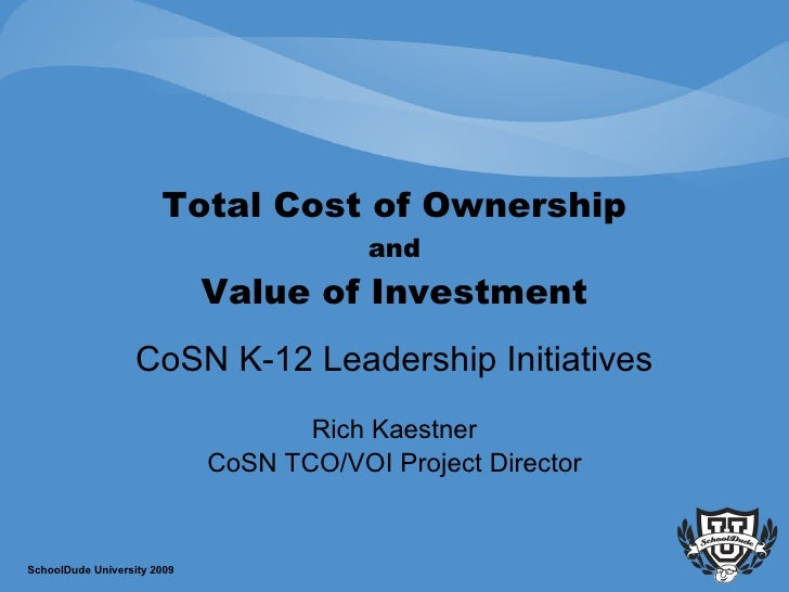 Total Cost of Ownership and Value of Investment CoSN K-12 Leadership Initiatives Rich Kaestner CoSN TCO/VOI Project Direct...