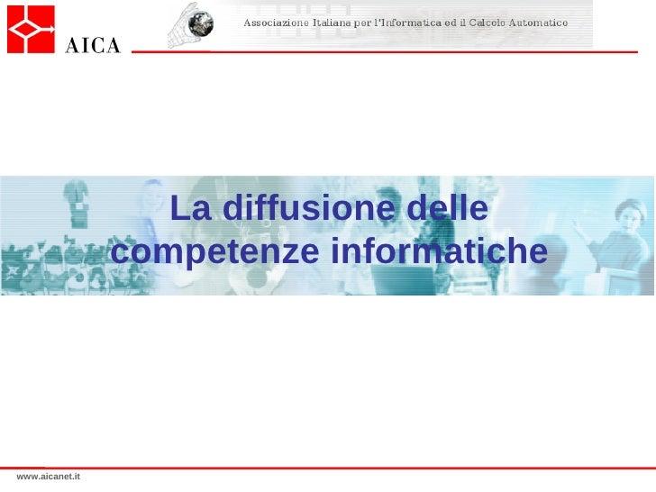 La diffusione delle                  competenze informatiche     www.aicanet.it