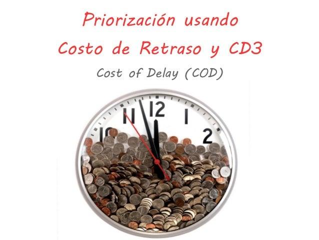 Priorización usando Costo de Retraso y CD3 Cost of Delay (COD)